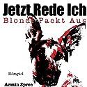 Jetzt rede ich: Blondi packt aus Hörspiel von Armin Spree Gesprochen von: Rüdiger Bayer