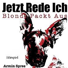 Jetzt rede ich: Blondi packt aus (       ungekürzt) von Armin Spree Gesprochen von: Rüdiger Bayer