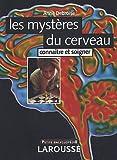 echange, troc Larousse - Les mystères du cerveau : Connaître et soigner