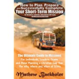 How to Plan, Prepare and Successfully Complete Your Short-Term Mission - For Volunteers, Churches, Independent STM Teams and Mission Organisations. ... and those Planning a Christian Gap Year Tby Mathew Backholer