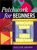 Patchwork for Beginners (186108174X) by Brown, Pauline