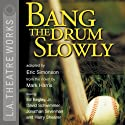Bang the Drum Slowly (Dramatization)  by Eric Simonson Narrated by David Schwimmer, Jonathan Silverman, Harry Shearer, Ed Begley