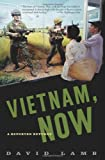 Vietnam, Now: A Reporter Returns (1586481835) by Lamb, David