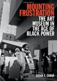 "Susan Cahan ""Mounting Frustration: The Art Museum in the Age of Black Power"" (Duke UP, 2016)"
