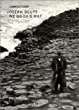 Joseph Beuys :  We go this way /