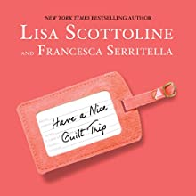 Have a Nice Guilt Trip (       UNABRIDGED) by Lisa Scottoline, Francesca Serritella Narrated by Lisa Scottoline, Francesca Serritella