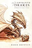In the Labyrinth of Drakes: A Memoir by Lady Trent (A Natural History of Dragons)