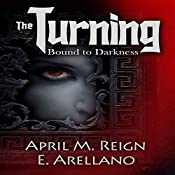 Bound to Darkness: The Beginning: The Turning Series, Book 1 | April M. Reign, E. Arellano