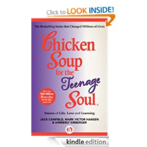 Kindle Book Bargains: Chicken Soup for the Teenage Soul: Stories of Life, Love and Learning, by Jack Canfield, Mark Victor Hansen, Kimberly Kirberger. Publisher: Chicken Soup for the Soul; 1 edition (August 7, 2012)