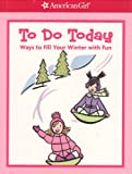 img - for To Do Today: Ways to Fill Your Winter with Fun (American Girl) book / textbook / text book