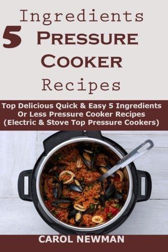 5-ingredients-pressure-cooker-recipes-top-delicious-quick-easy-5-ingredients-or-less-pressure-cooker