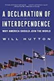 A Declaration of Interdependence: Why America Should Join the World (0393325601) by Hutton, Will