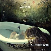 A Certain Slant of Light Hörbuch von Laura Whitcomb Gesprochen von: Lauren Molina