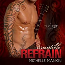 Irresistible Refrain: Tempest, Book 1 (       UNABRIDGED) by Michelle Mankin Narrated by Kai Kennicott, Wen Ross