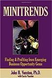 51VNpeX9uyL. SL160  Minitrends: Finding & Profiting from Emerging Business Opportunity Gems: Between Microtrends & Megatrends Lie Minitrends: How Innovators & Entrepreneurs ... Social & Technology Trends