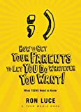 How to Get Your Parents to Let You do Whatever You Want: What Teens Need to Know (0830761268) by Ron Luce