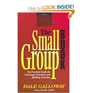 Small Group Book, The: The Practical Guide for Nurturing Christians and Building Churches Dale Galloway and Kathi Mills