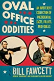 Oval Office Oddities: An Irreverent Collection of Presidential Facts, Follies, and Foibles (0061346179) by Fawcett, Bill