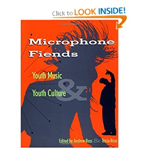 Microphone Fiends: Youth Music and Youth Culture Tricia Rose and Andrew Ross