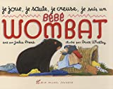 Je Joue, Je Saute, Je Creuse, Je Suis Un Bebe Wombat (French Edition) (2226193685) by Jackie French