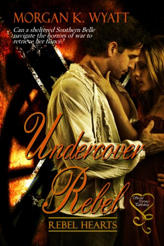 Book: Undercover Rebel by Morgan K. Wyatt