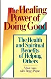 img - for The Healing Power of Doing Good: The Health and Spiritual Benefits of Helping Others book / textbook / text book