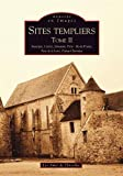 Sites templiers : Tome 2, Auvergne, Centre, Limousin, Paris - Ile-de-France, Pays de