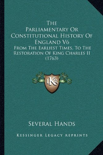 The Parliamentary or Constitutional History of England V6: From the Earliest Times, to the Restoration of King Charles II (1763)