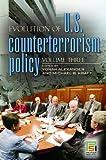 Evolution of U.S. Counterterrorism Policy [3 volumes] (Praeger Security International)