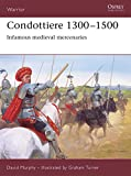 Condottiere 1300-1500: Infamous Medieval Mercenaries (Warrior)