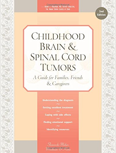 Childhood Brain & Spinal Cord Tumors: A Guide For Families, Friends & Caregivers