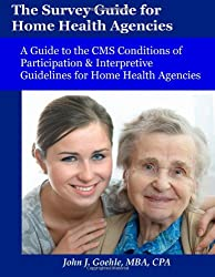 The Survey Guide for Home Health Agencies: A Guide to the CMS Conditions of Participation & Interpretive Guidelines for Home Health Agencies