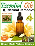 Essential Oils and Natural Remedies: Home Made Natural Recipes (1)