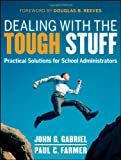 Dealing with the Tough Stuff: Practical Solutions for School Administrators (1118132947) by Gabriel, John