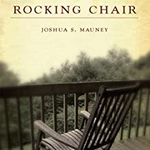 The Rocking Chair (       UNABRIDGED) by Joshua S. Mauney Narrated by Rachael Sweeden