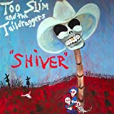 echange, troc Too Slim & The Taildraggers - Shiver