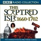 This Sceptred Isle 05: 1660-1702 Restoration & Glorious Revolution Hörbuch von Christopher Lee Gesprochen von: Anna Massey