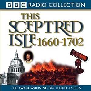 This Sceptred Isle Vol 5: Restoration & Glorious Revolution 1660-1702 | [Christopher Lee]