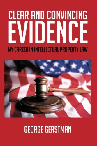 Clear And Convincing Evidence: My Career In Intellectual Property Law