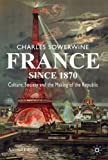 img - for France since 1870: Culture, Society and the Making of the Republic by Sowerwine, Charles (2009) Paperback book / textbook / text book