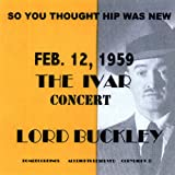 So You Thought Hip Was New Feb.12,1959 the Ivar Concert Lord Buckley