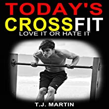 Today's Crossfit: Love it or Hate It (       UNABRIDGED) by T. J. Martin Narrated by Steven Morgan