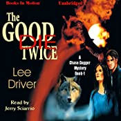 The Good Die Twice: A Chase Dagger Mystery, Book 1 | [Lee Driver]