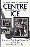 img - for CENTRE ICE: The Smythe Family, the Gardens and the Toronto Maple Leafs Hockey Club book / textbook / text book