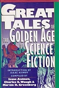 Great Tales of the Golden Age of Science Fiction by Waugh Charles G, Martin H. Greenberg and Isaac Asimov