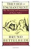 The Uses of Enchantment: The Meaning and Importance of Fairy Tales (0679723935) by Bruno Bettelheim