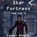 Star Fortress: Doom Star, Book 6 (       UNABRIDGED) by Vaughn Heppner Narrated by Ely Miles