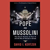 The Pope and Mussolini: The Secret History of Pius XI and the Rise of Fascism in Europe | [David I. Kertzer]
