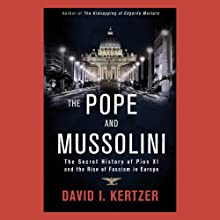 The Pope and Mussolini: The Secret History of Pius XI and the Rise of Fascism in Europe (       UNABRIDGED) by David I. Kertzer Narrated by Stefan Rudnicki