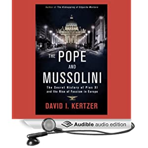The Pope and Mussolini - The Secret History of Pius XI and the Rise of Fascism in Europe - David I. Kertzer
